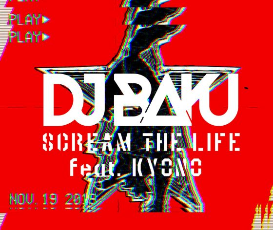 DJ BAKU / SCREAM THE LIFE feat. KYONO