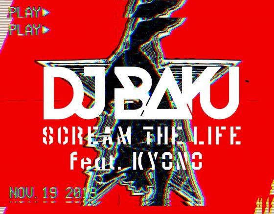 DJ BAKU / SCREAM THE LIFE feat. KYONO